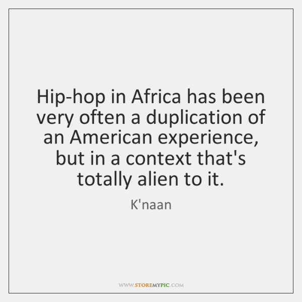 Hip-hop in Africa has been very often a duplication of an American ...