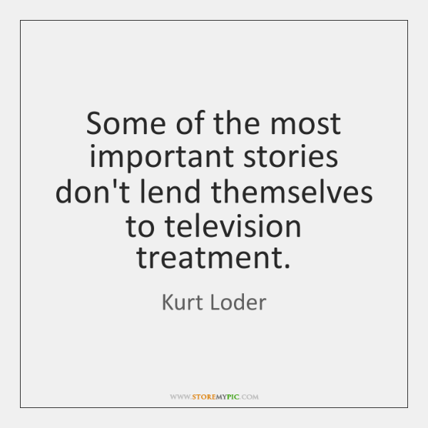Some of the most important stories don't lend themselves to television treatment.