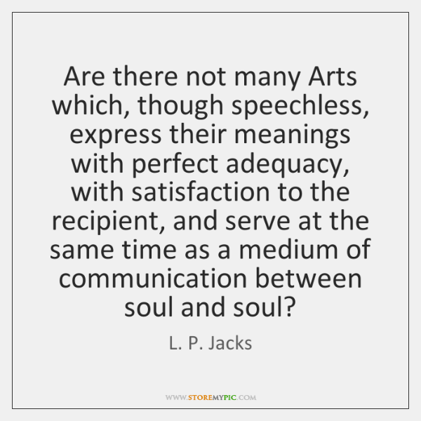 Are there not many Arts which, though speechless, express their meanings with ...
