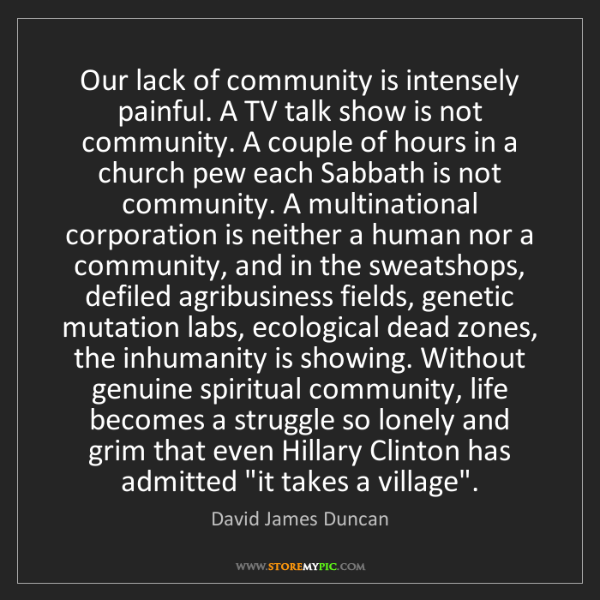 David James Duncan: Our lack of community is intensely painful. A TV talk...