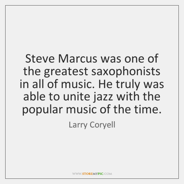 Steve Marcus was one of the greatest saxophonists in all of music. ...