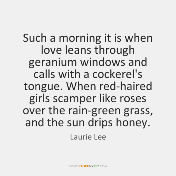 Such a morning it is when love leans through geranium windows and ...