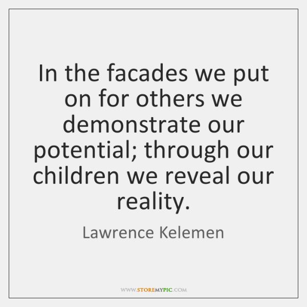 In the facades we put on for others we demonstrate our potential; ...