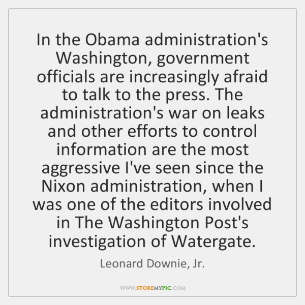 In the Obama administration's Washington, government officials are increasingly afraid to talk ...