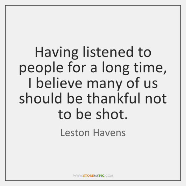 Having listened to people for a long time, I believe many of ...
