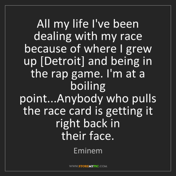 Eminem: All my life I've been dealing with my race because of...