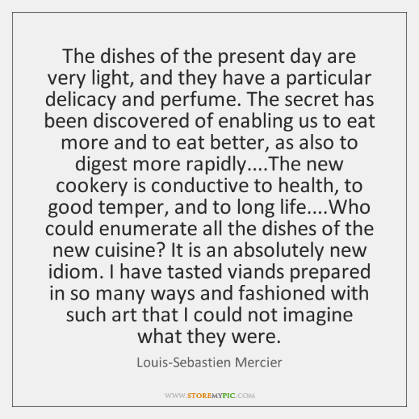 The dishes of the present day are very light, and they have ...