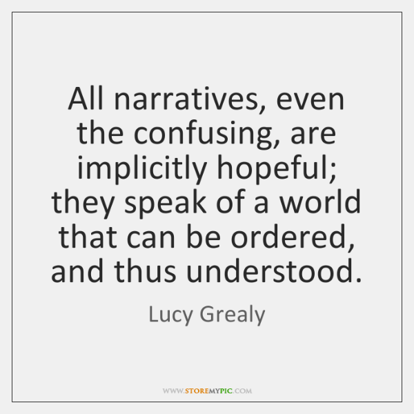 All narratives, even the confusing, are implicitly hopeful; they speak of a ...