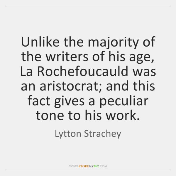 Unlike the majority of the writers of his age, La Rochefoucauld was ...