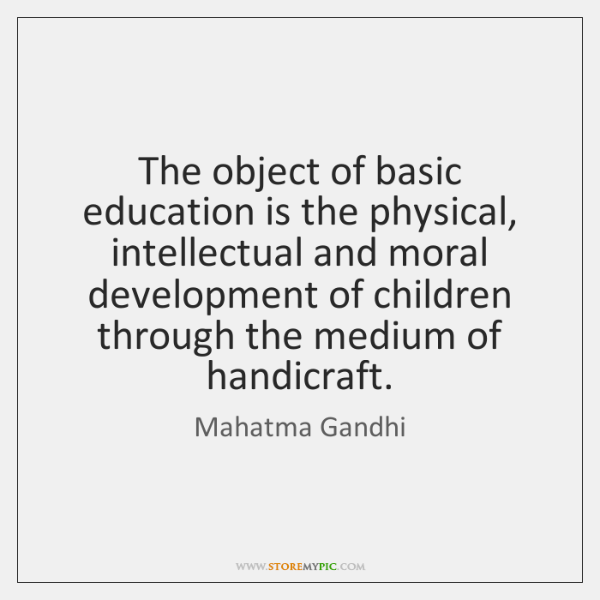 The object of basic education is the physical, intellectual and moral development ...