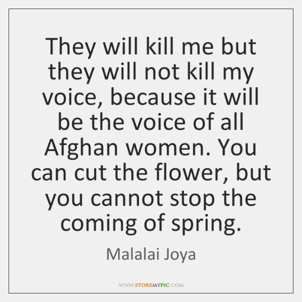 They will kill me but they will not kill my voice, because ...