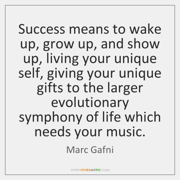 Success means to wake up, grow up, and show up, living your ...