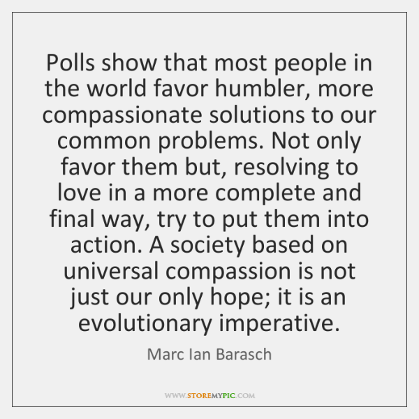 Polls show that most people in the world favor humbler, more compassionate ...