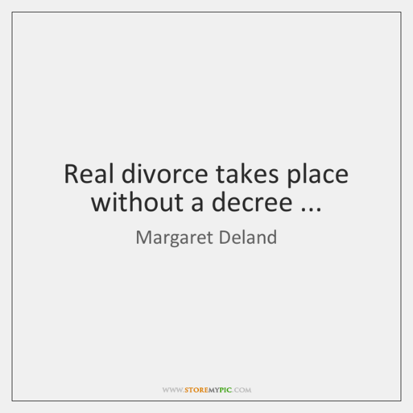 Real divorce takes place without a decree ...