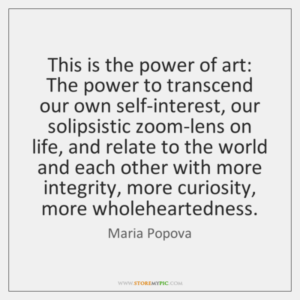 This is the power of art: The power to transcend our own ...