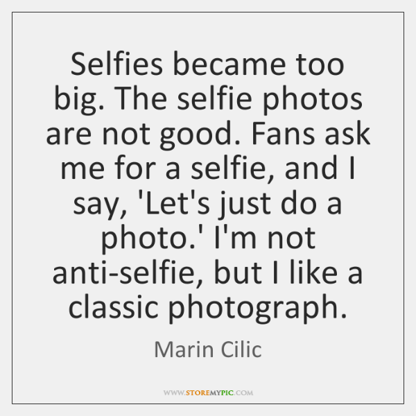 Selfies became too big. The selfie photos are not good. Fans ask ...
