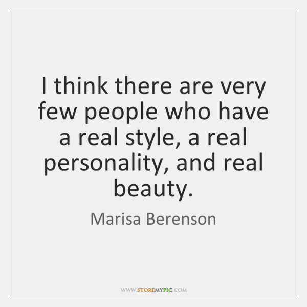 I think there are very few people who have a real style, ...
