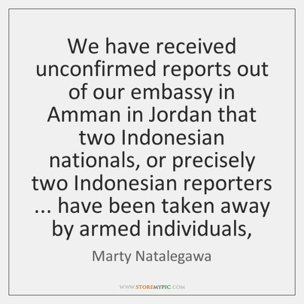 We have received unconfirmed reports out of our embassy in Amman in ...