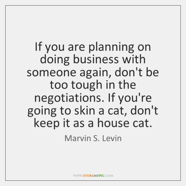 If you are planning on doing business with someone again, don't be ...