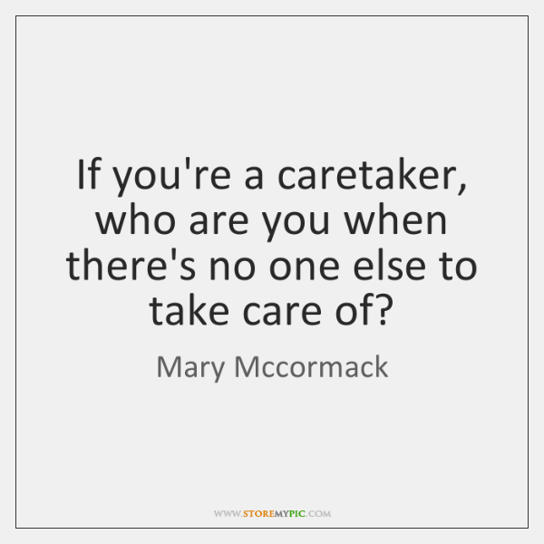 If you're a caretaker, who are you when there's no one else ...