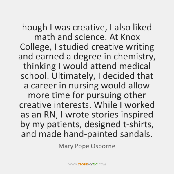 hough I was creative, I also liked math and science. At Knox ...