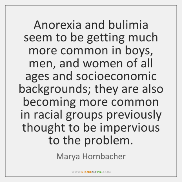 Anorexia and bulimia seem to be getting much more common in boys, ...