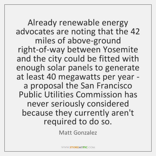 Already renewable energy advocates are noting that the 42 miles of above-ground right-of-way ...