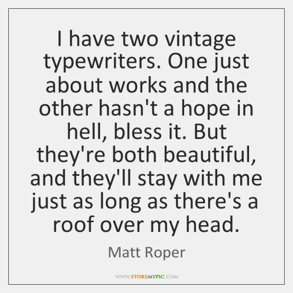 I have two vintage typewriters. One just about works and the other ...