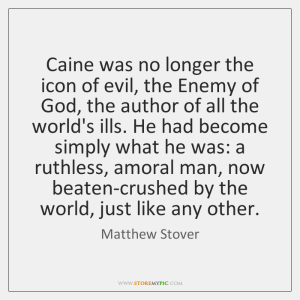 Caine was no longer the icon of evil, the Enemy of God, ...