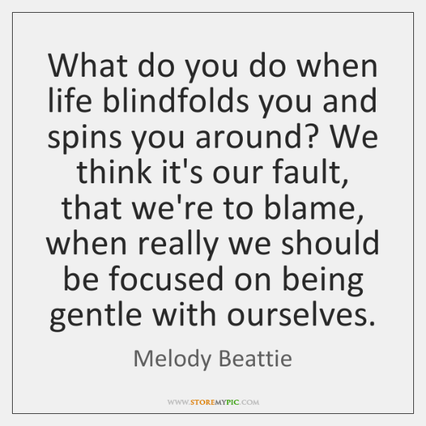 What do you do when life blindfolds you and spins you around? ...