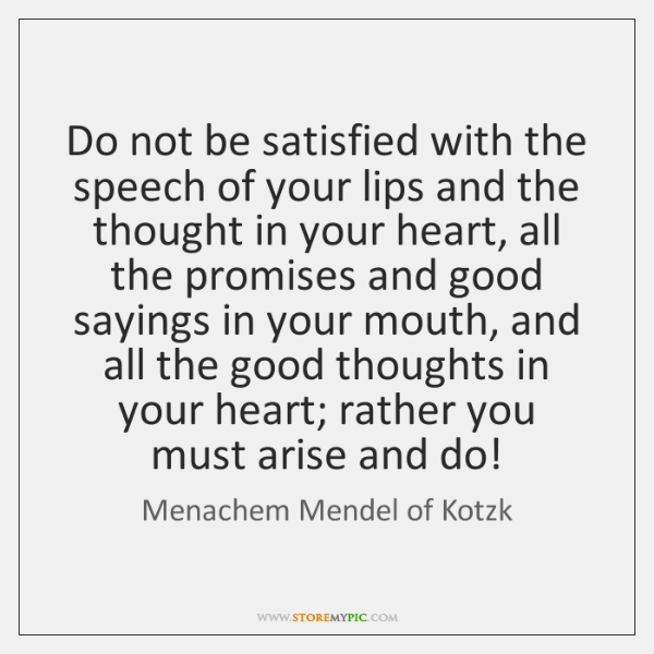 Do not be satisfied with the speech of your lips and the ...