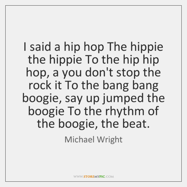 I said a hip hop The hippie the hippie To the hip ...