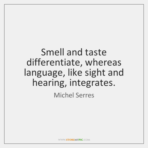 Smell and taste differentiate, whereas language, like sight and hearing, integrates.