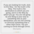 mike-aquilina-if-you-are-looking-for-truth-stick-quote-on-storemypic-56822