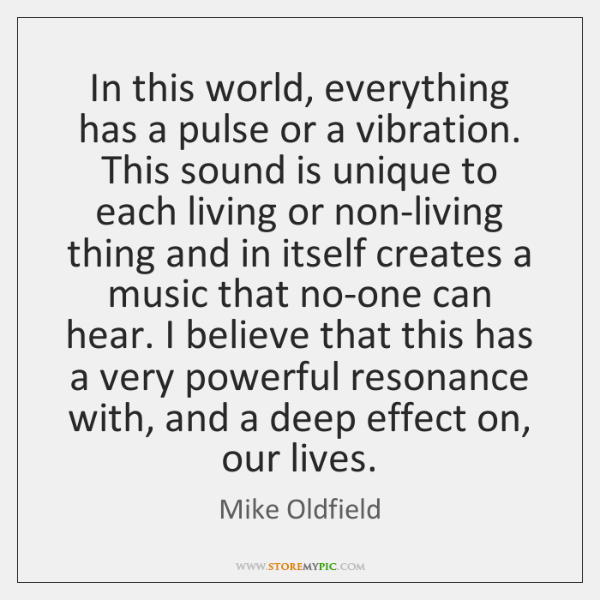 In this world, everything has a pulse or a vibration. This sound ...