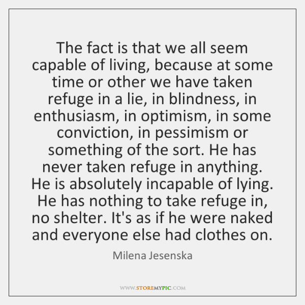 The fact is that we all seem capable of living, because at ...