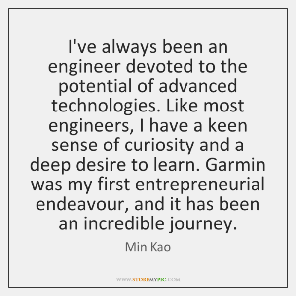 I've always been an engineer devoted to the potential of advanced technologies. ...