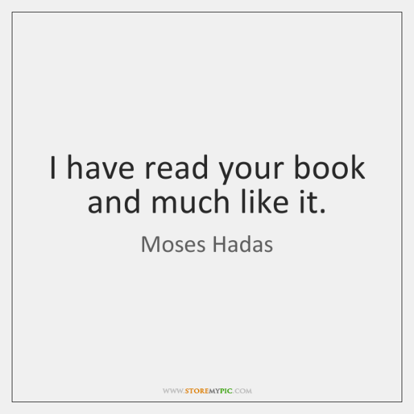 I have read your book and much like it.