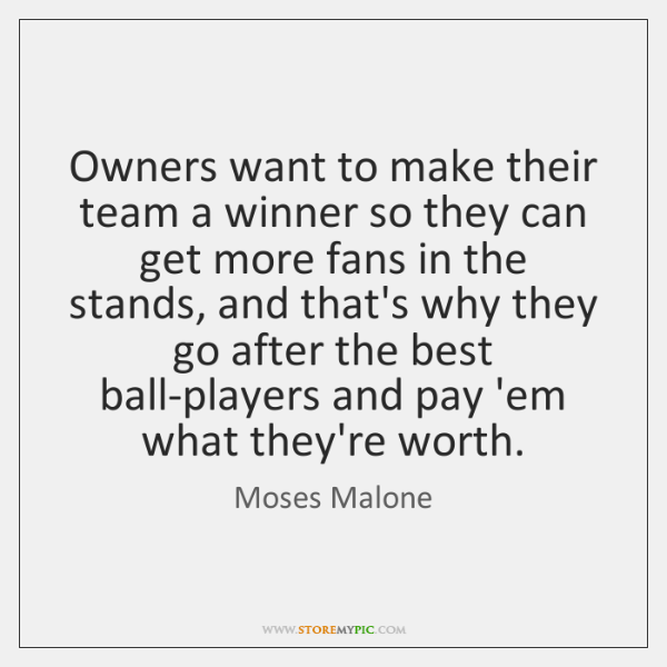 Owners want to make their team a winner so they can get ...
