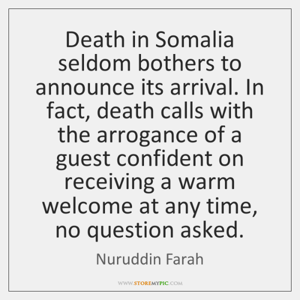 Death in Somalia seldom bothers to announce its arrival. In fact, death ...