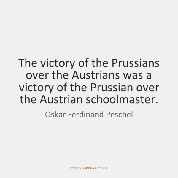 The victory of the Prussians over the Austrians was a victory of ...
