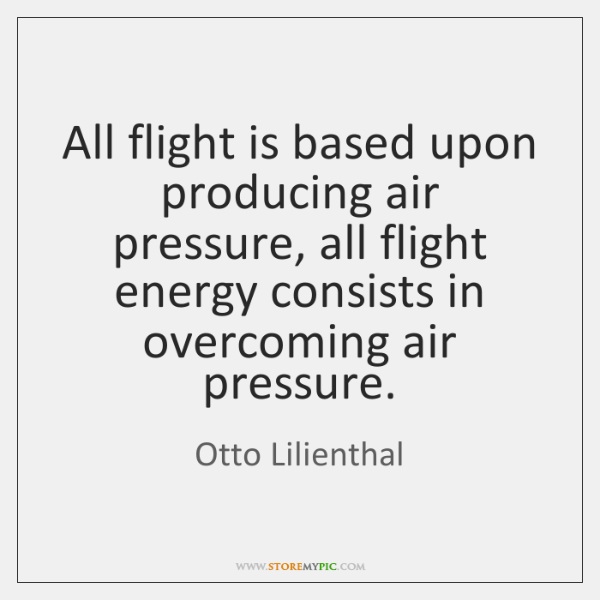 All flight is based upon producing air pressure, all flight energy consists ...