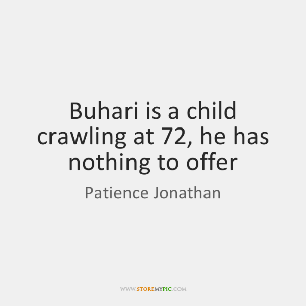 Buhari is a child crawling at 72, he has nothing to offer