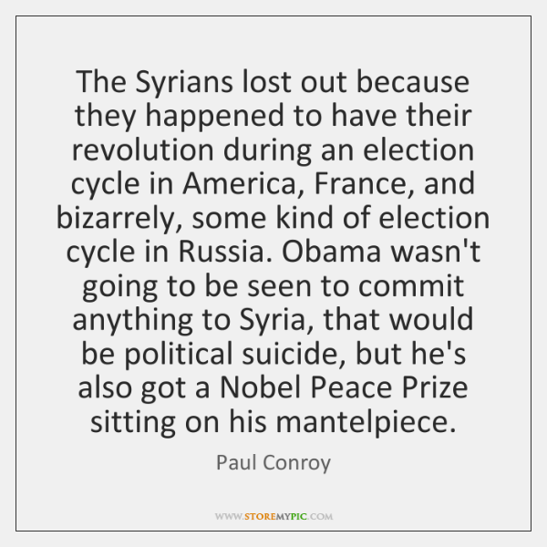 The Syrians lost out because they happened to have their revolution during ...