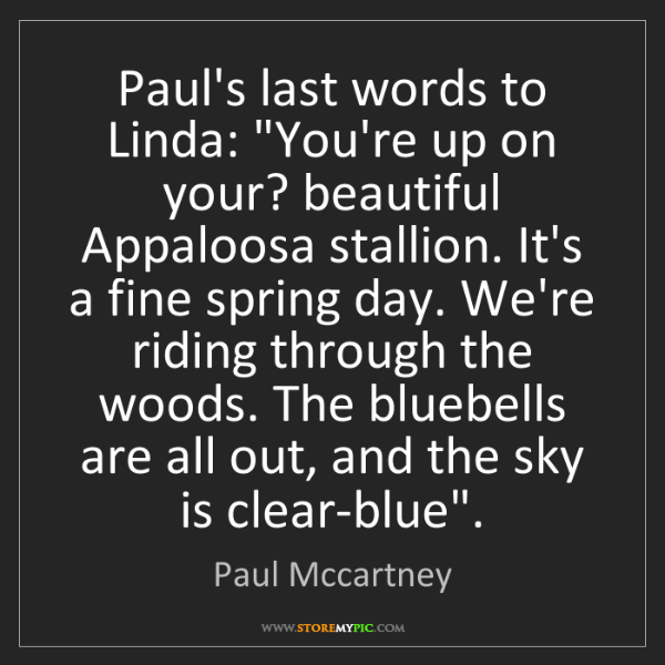 "Paul Mccartney: Paul's last words to Linda: ""You're up on your? beautiful..."