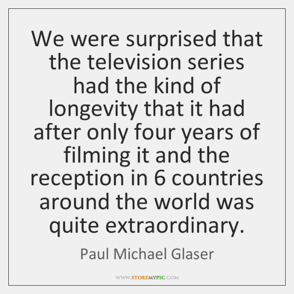 We were surprised that the television series had the kind of longevity ...