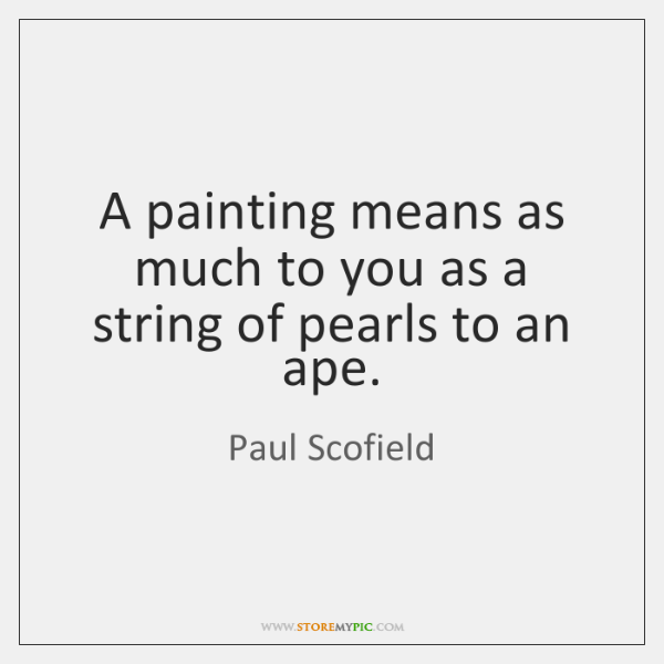 A painting means as much to you as a string of pearls ...
