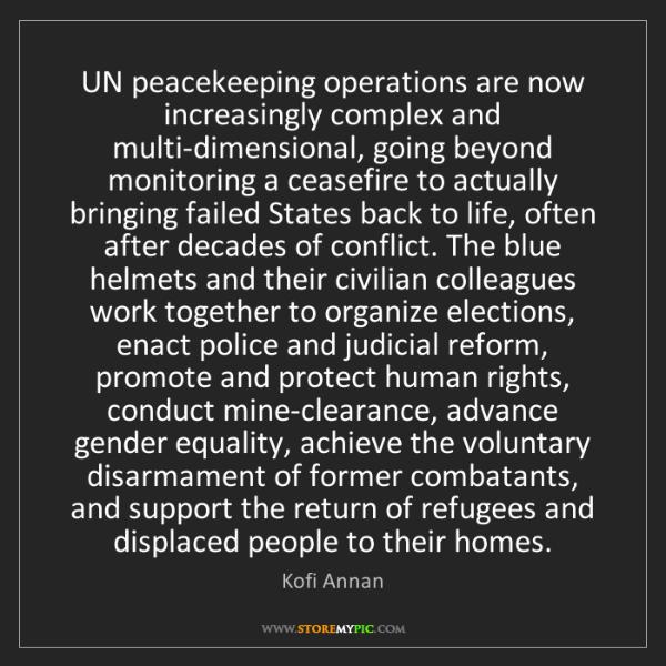 Kofi Annan: UN peacekeeping operations are now increasingly complex...