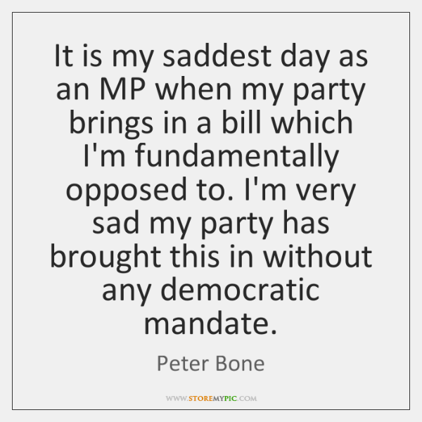 It is my saddest day as an MP when my party brings ...