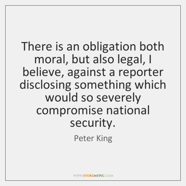 There is an obligation both moral, but also legal, I believe, against ...